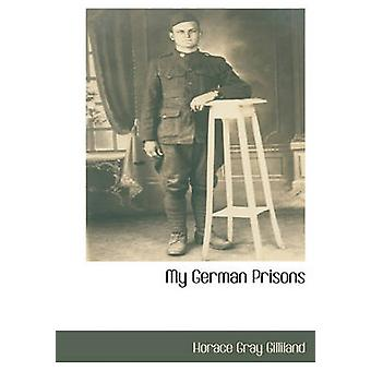 My German Prisons by Gilliland & Horace Gray
