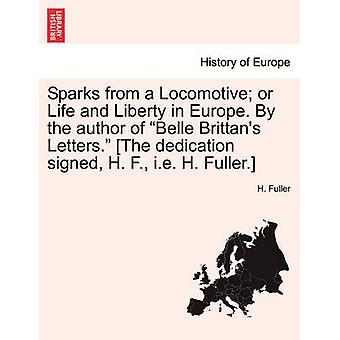 Sparks from a Locomotive or Life and Liberty in Europe. By the author of Belle Brittans Letters. The dedication signed H. F. i.e. H. Fuller. by Fuller & H.
