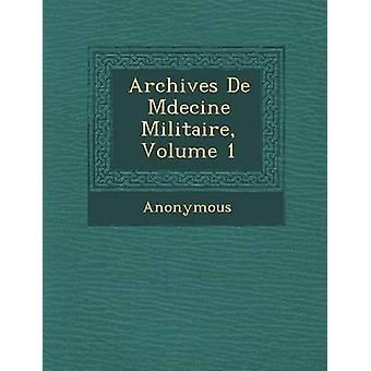 Archives de M Decine Militaire Volume 1 by Anonymous
