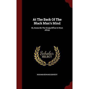 À l'arrière de la Black Mans esprit ou des Notes sur les fonctions royales en Afrique de l'ouest de Dennett & Richard Edward