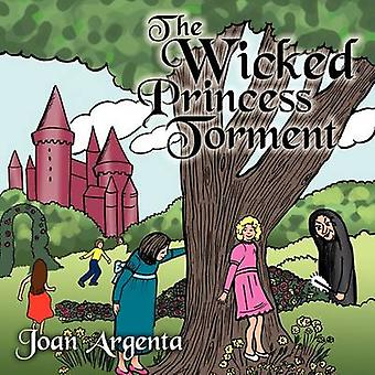 The Wicked Princess Torment by Argenta & Joan