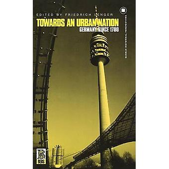 Towards an Urban Nation Germany Since 178 by Lenger & Fredrich