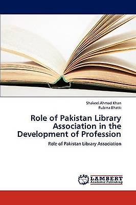 Role of Pakistan Library Association in the Development of Profession by Khan & Shakeel Ahmad