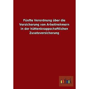Funfte Verordnung Uber Die Versicherung Von Arbeitnehmern in Der Huttenknappschaftlichen Zusatzversicherung by Ohne Autor