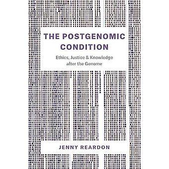 The Postgenomic Condition - Ethics - Justice - and Knowledge After the