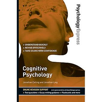 Psychology Express - Cognitive Psychology (Undergraduate Revision Guid