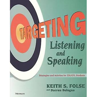 Targeting Listening and Speaking - Strategies and Activities for ESL/E