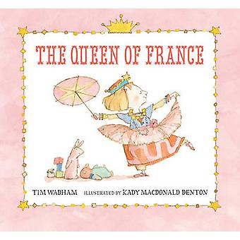 The Queen of France by Tim Wadham - Kady MacDonald Denton - 978076364