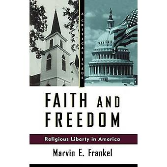 Faith and Freedom - Religious Liberty in America by Marvin E Frankel -