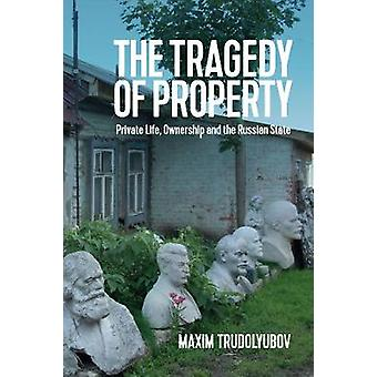 The Tragedy of Property - Private Life - Ownership and the Russian Sta