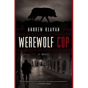 Werewolf Cop - A Novel by Andrew Klavan - 9781605989730 Book