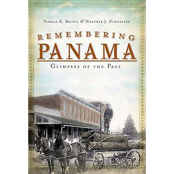 Remembering Panama - Glimpses of the Past by Pamela A Brown - Heather