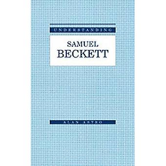 Understanding Samuel Beckett by Alan Astro - 9781611170047 Book