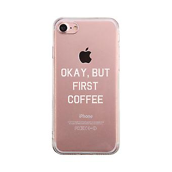 Okay But Frist Coffee Transparent Phone Case Cute Clear Phonecase