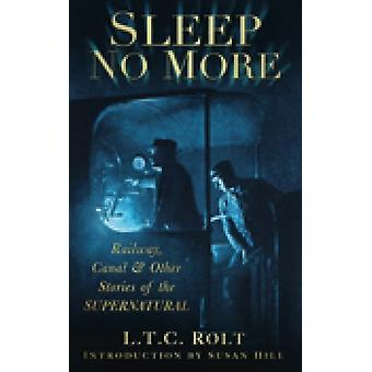 Sleep No More: Railway Canal & Other Stories of the Supernatural (Paperback) by Rolt L. T. C.