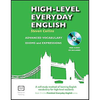 High-Level Everyday English with Audio: A Self-Study Method of Learning English Vocabulary for High-Level Students (Practical Everyday English) (Paperback) by Collins Steven Best Gavin Stead Alex