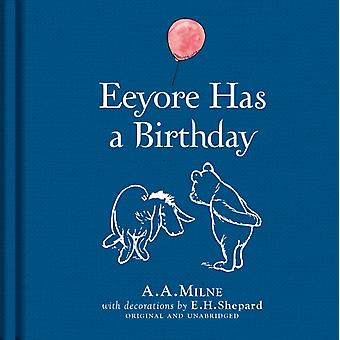 Winnie-the-Pooh: Eeyore Has A Birthday (Winnie the Pooh Classics) (Hardcover) by Milne A. A.