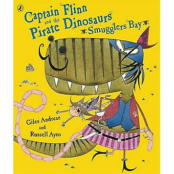 Captain Flinn and the Pirate Dinosaurs - Smugglers Bay! by Giles Andr