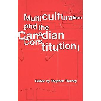 Multiculturalism and the Canadian Constitution by Stephen Tierney - D