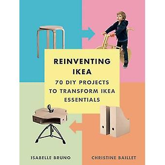 Reinventing Ikea - 70 DIY Projects to Transform Ikea Essentials by Chr