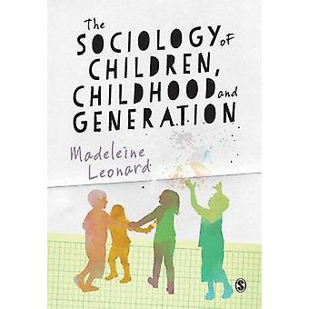 The Sociology of Children - Childhood and Generation by Madeleine Leo