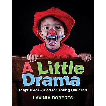 A Little Drama - Playful Activities for Young Children by A Little Dra