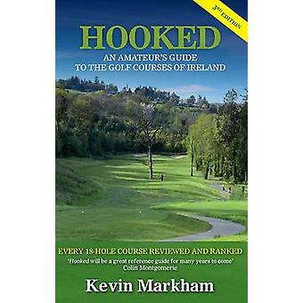 Hooked - An Amateur's Guide to the Golf Courses of Ireland (3rd Revise