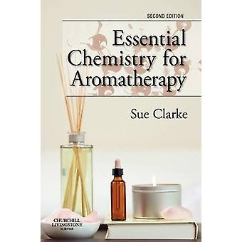 Essential Chemistry for Aromatherapy (2nd Revised edition) by Sue Cla