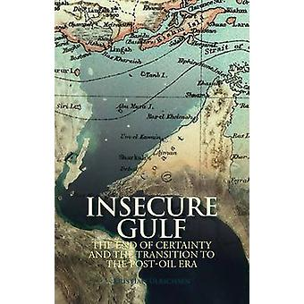 Insecure Gulf - The End of Certainty and the Transition to the Post-oi