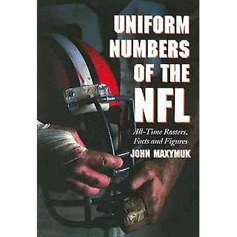Uniform Numbers of the NFL - All-time Rosters - Facts and Figures by J