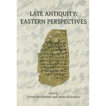 Late Antiquity - Eastern Perspectives by Teresa Bernheimer - Adam J. S