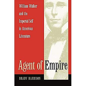 Agent of Empire: William Walker and the Imperial Self in American Literature