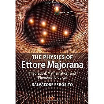 Fizyka Ettore Majorana: teoretycznej, matematycznej i fenomenologiczny