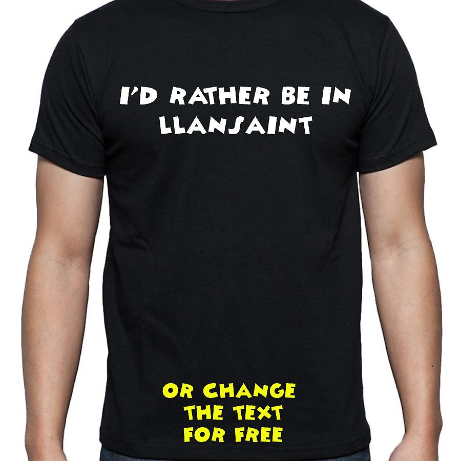 I'd Rather Be In Llansaint Black Hand Printed T shirt