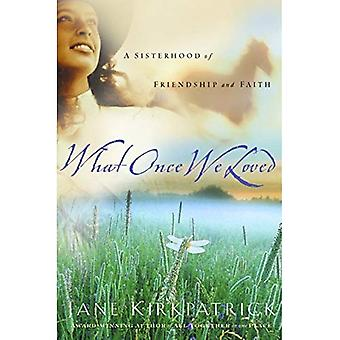 What Once We Loved: A Sisterhood of Friendship and Faith (Kinship and Courage)