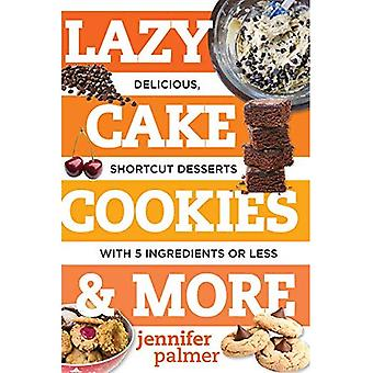 Lazy Cake Cookies & More: Delicious, Shortcut Desserts with 5 Ingredients or Less