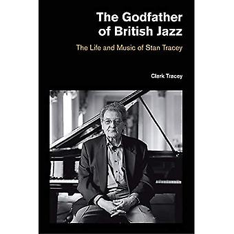 Godfather of British Jazz: The�Life and Music of Stan Tracey
