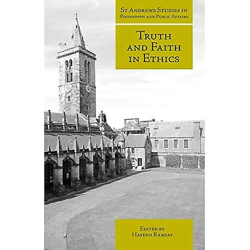 Truth and Faith in Ethics (St Andrews Studies in Philosophy and Public Life)