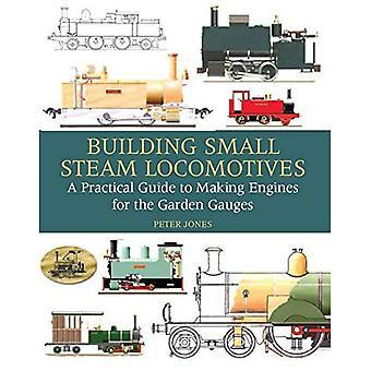 Las locomotoras del vapor pequeño edificio: Una guía práctica para hacer motores para indicadores de jardín