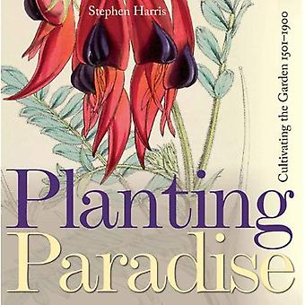 Planting Paradise: Cultivating the Garden 1501-1900