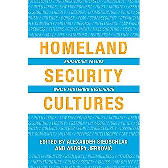 Homeland Security Cultures: Enhancing Values While Fostering Resilience
