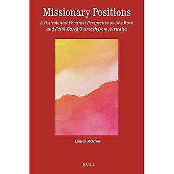 Missionary Positions: A Postcolonial Feminist Perspective on Sex Work and Faith-Based Outreach from Australia (Theology in� Practice)