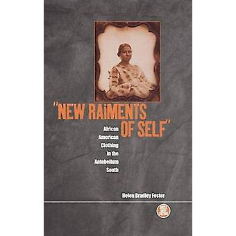 New Raiments of Self African American Clothing in the Antebellum South by Foster & Helen Bradley
