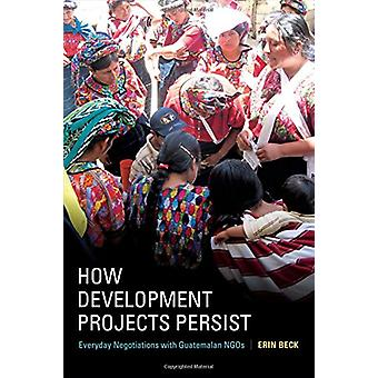 How Development Projects Persist - Everyday Negotiations with Guatemal