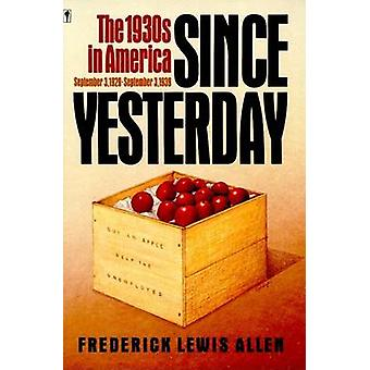 Since Yesterday The 1930s in America September 3 1929 to September 3 1939 by Allen & Frederick Lewis