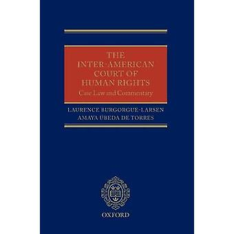 The InterAmerican Court of Human Rights CaseLaw and Commentary by BurgorgueLarsen & Laurence L.