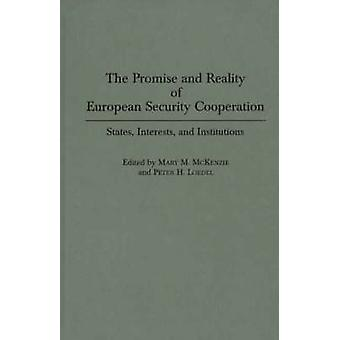The Promise and Reality of European Security Cooperation States Interests and Institutions by McKenzie & Mary M.
