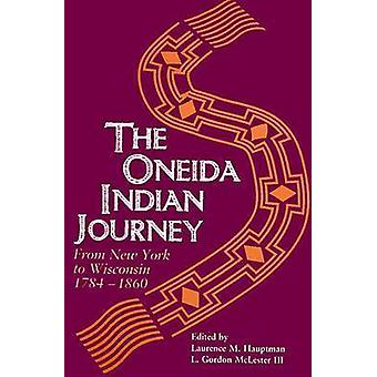 Oneida Indiase reis van New York naar Wisconsin 17841860 door Hauptman & Laurence M.