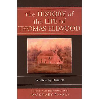 The History of the Life of Thomas Ellwood by Moore & Rosemary