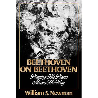 Beethoven on Beethoven Playing His Piano Music His Way by Newman & William S.